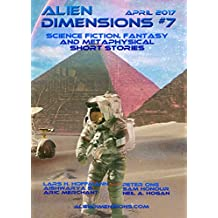 Alien Dimensions: Science Fiction, Fantasy and Metaphysical Short Stories #7 (Alien Dimensions Magazine) (English Edition)