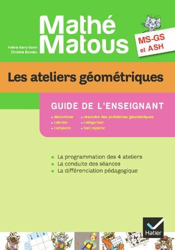 Mathé-Matous MS/GS/ASH éd. 2012 - Les ateliers géométriques, Guide pédagogique par Christine Bonnieu