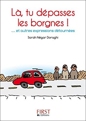 Petit Livre de - Là, tu dépasses les borgnes!... et autres expressions détournées (Le petit livre) (French Edition)