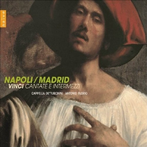 Napoli/Madrid (Vinci - Cantate e Intermezzi) / Cappella de'Turchini, Florio