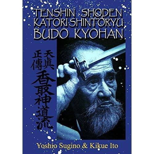 Tenshin Shoden Katori Shinto Ryu Budo Kyohan: Die Kampfkunst-Lehrmethode des Tenshin Shoden Katori Shinto Ryu by Kikue Ito;Yoshio Sugino(2010-12-01)