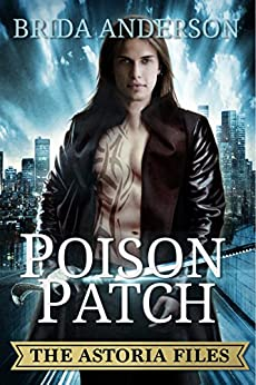 Poison Patch. The Astoria Files Book 2 (Urban Fantasy) by [Anderson, Brida]