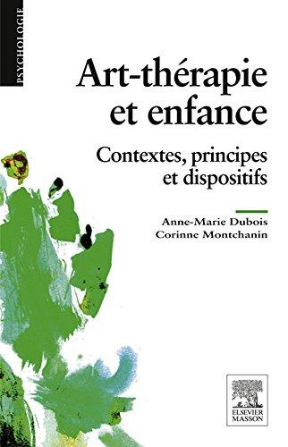 Art-thrapie et enfance: Principes, mthodes et dispositifs