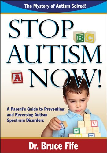 Stop Autism Now! A Parent's Guide to Preventing and Reversing Autism Spectrum Disorders - Popular Autism Related Book
