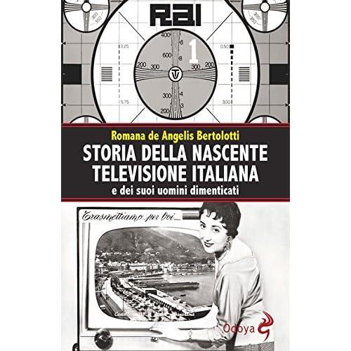 Storia Della Nascente Televisione Italiana E Dei Suoi Uomini Dimenticati