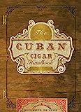 The Cuban Cigar Handbook: The Discerning Aficionado's Guide to the Best Cuban Cigars - Best Reviews Guide