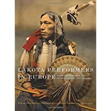 Lakota Performers in Europe: Their Culture and the Artifacts They Left Behind (Charles M. Russell Center Series on Art and Photography of the American West)