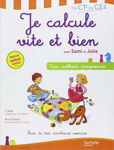 Je calcule vite et bien avec Sami et Julie : Du CP au CE2 par Yves Nazé