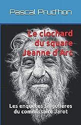 Le clochard du square Jeanne d'Arc: Les enquêtes singulières du commissaire Jarot
