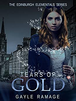 Tears of Gold (Edinburgh Elementals Book 2) by [Ramage, Gayle]