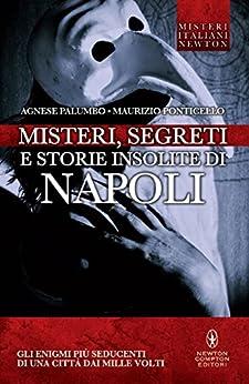 Misteri, segreti e storie insolite di Napoli (eNewton Saggistica) di [Palumbo, Agnese, Ponticello, Maurizio]