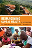 Reimagining Global Health – An Introduction (California Series in Public Anthropology)