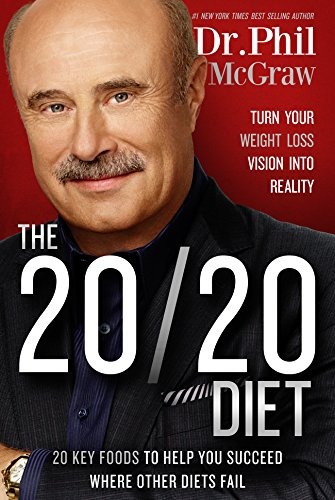 The 20/20 Diet: Turn Your Weight Loss Vision Into Reality por Phil McGraw