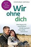 Wir ohne dich - Wie Paare mit unerfülltem Kinderwunsch ihre Liebe bewahren (Fachratgeber Klett-Cotta)