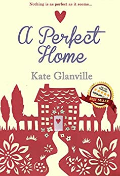 A Perfect Home: A poignant love story that reveals home really is where the heart is. by [Glanville, Kate]