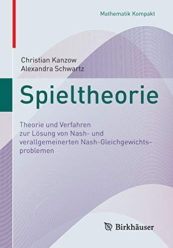 Spieltheorie: Theorie und Verfahren zur Lösung von  Nash- und verallgemeinerten Nash-Gleichgewichtsproblemen (Mathematik Kompakt)