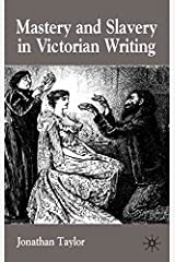 [(Mastery and Slavery in Victorian Writing)] [By (author) Jonathan Taylor] published on (April, 2003) Hardcover