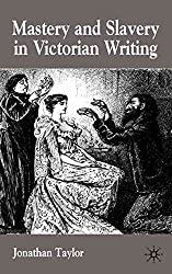 [(Mastery and Slavery in Victorian Writing)] [By (author) Jonathan Taylor] published on (April, 2003)