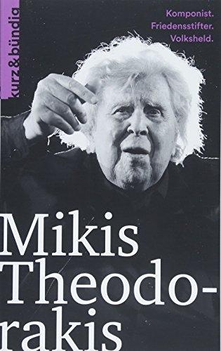 Mikis Theodorakis: Komponist, Friedensstifter, Volksheld (Kurzportraits kurz & bündig)