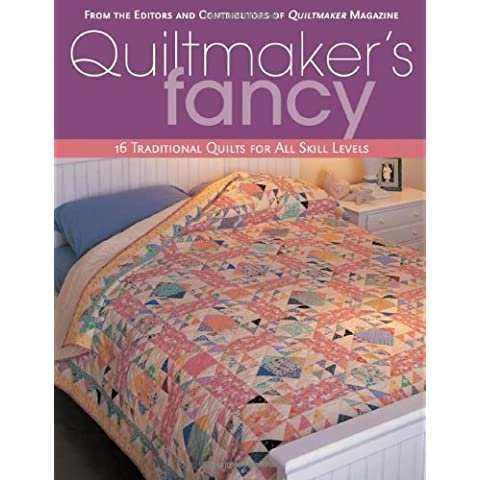 Quiltmaker's Fancy: 16 Traditional Quilts for All Skill by From the Editors and Contributors of Quiltmaker Magazine (2007-11-01) - Fancy Quilt