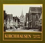 Kirchhausen - wie es einmal war: Das alte Ortsbild in Fotografien 1877-1945 -
