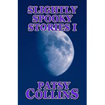 Slightly Spooky Stories I: A collection of 25 sort stories