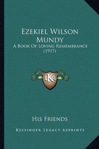 Ezekiel Wilson Mundy: A Book of Loving Remembrance (1917)