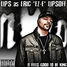 "Lips As Eric ""EZ-E"" Lipsoff: It Feels Good To Be King [Explicit]"