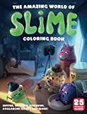 The Amazing World of Slime Coloring Book: 25 Popular Slimes - Fishbowl Slime, Butter Slime, Unicorn Slime, Fluffy Slime, Popcorn Slime & More!