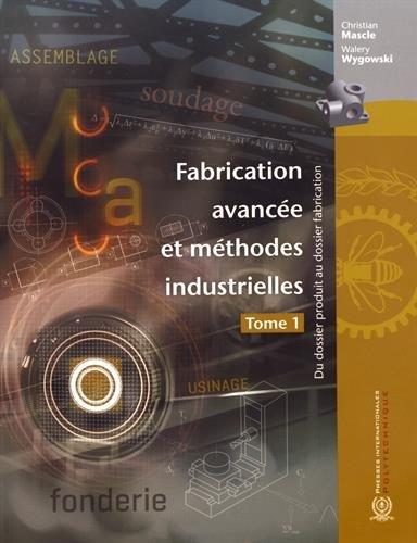 Fabrication avancée et méthodes industrielles : Du dossier produit au dossier fabrication Tome 1