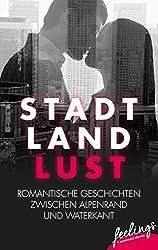 Stadt, Land, Lust: Romantische Geschichten zwischen Alpenrand und Waterkant