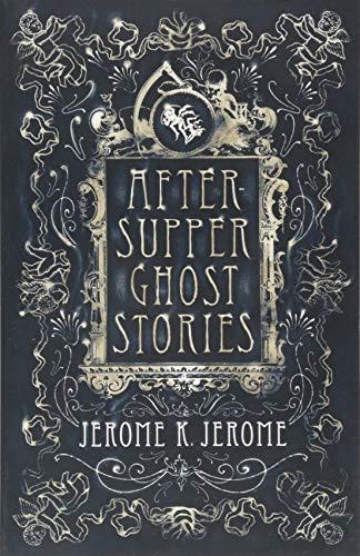 After Supper Ghost Stories por Jerome K. Jerome