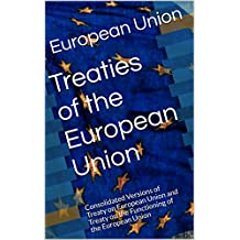 Treaties of the European Union: Consolidated Versions of  Treaty on European Union and Treaty on the Functioning of the European Union (International Law Book 3) (English Edition)