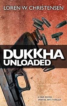 Dukkha Unloaded: A Sam Reeves Martial Arts Thriller (English Edition) par [Christensen, Loren]