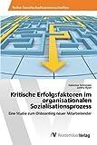 Kritische Erfolgsfaktoren im organisationalen Sozialisationsprozess: Eine Studie zum Onboarding neuer Mitarbeitender