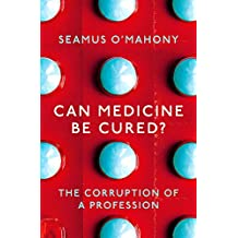 Can Medicine Be Cured?: The Corruption of a Profession
