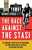 The Race Against the Stasi: The Incredible Story of Dieter Wiedemann, the Iron Curtain and the Greatest Cycling Race on Earth by Herbie Sykes front cover