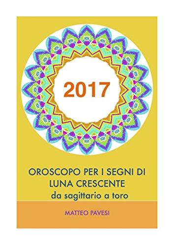 oroscopo-2017-per-segni-di-luna-crescente-da-sagittario-a-toro-italian-edition