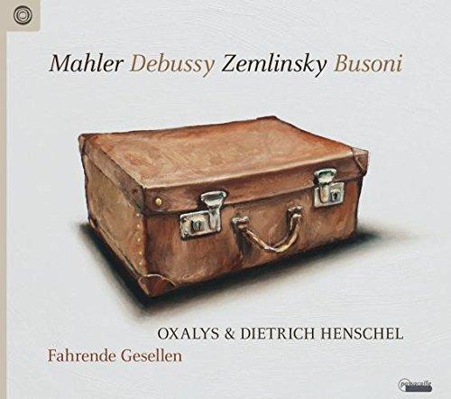 Fahrende Gesellen - Lieder und Orchesterwerke von Debussy, Mahler, Busoni & Zemlinsky in Kammerfassungen