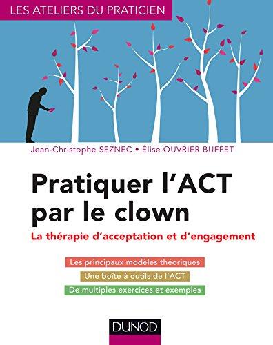 Pratiquer l'ACT par le clown - La thérapie d'acceptation et d'engagement