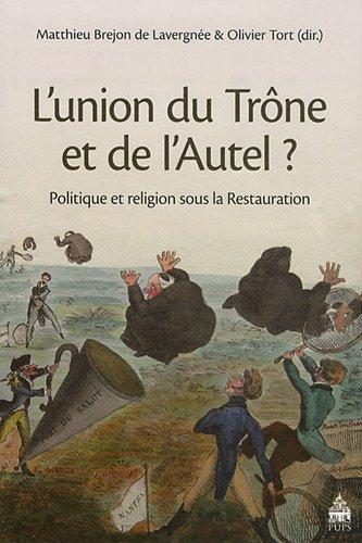 L'union du Trône et de l'Autel ? : Politique et religion sous la Restauration par Matthieu Brejon de Lavergnée