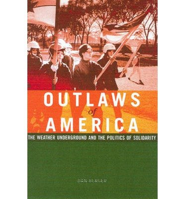 [( Outlaws of America: The Weather Underground and the Politics of Solidarity By Berger, Dan ( Author ) Paperback Feb - 2006)] Paperback
