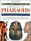 Chronicle of the Pharaohs: The Reign-by-Reign Record of the Rulers and Dynasties of Ancient Egypt: The Reign-by-reign Records of the Rulers and Dynasties of Ancient Egypt (Chronicles)