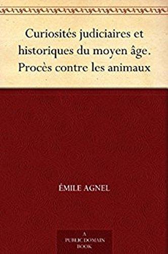 Descargar Libro Curiosités judiciaires et historiques du moyen âge. Procès contre les animaux de Émile Agnel
