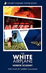 The White Airplane & Horror Academy: Two Plays by Darren Callahan