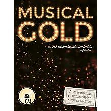 Musical-Gold: Die 20 schönsten Musical-Hits auf Deutsch mit Melodieline, Text, Akkorden und Klavierbegleitung + Audio-CD