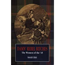 Damn' Rebel Bitches: The Women of the '45 by Craig, M, Craig, Maggie (2000) Paperback
