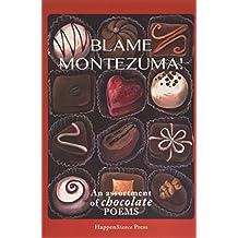 Blame Montezuma!: An Assortment of Chocolate Poems