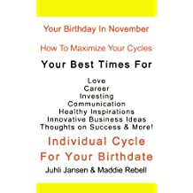 Your November Birthday, Beyond Astrology, Your Special Cycles & Your Best times for  Healthy Inspirations,  Innovative Business Ideas, Success, Communication in Relationships! (English Edition)