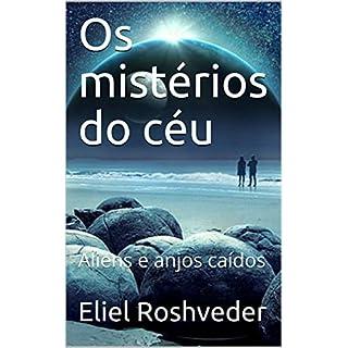 Os mistérios do céu: Aliens e anjos caídos (Portuguese Edition)